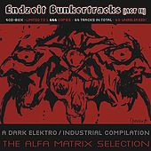 Endzeit Bunkertracks - Act II: The Alfa Matrix Selection by Various Artists