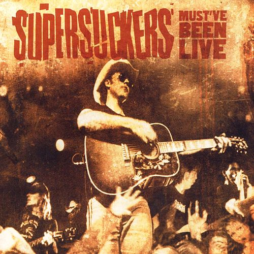 Play & Download Must've Been Live by Supersuckers | Napster