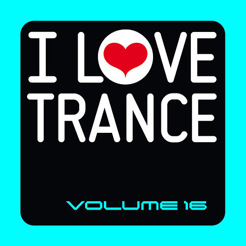 Play & Download I Love Trance, Vol. 16 by Various Artists | Napster