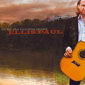 Play & Download The Day After Everything Changed by Ellis Paul | Napster