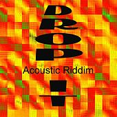 Play & Download Drop It Acoustic Riddim by Various Artists | Napster