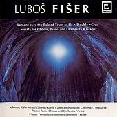 Play & Download Fiser:  Lament over the Ruined Town of Ur, Double, Crux, Sonata for Chorus, Piano and Orchestra, Istanu by Various Artists | Napster