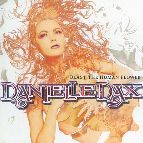 Play & Download Blast The Human Flower by Danielle Dax | Napster