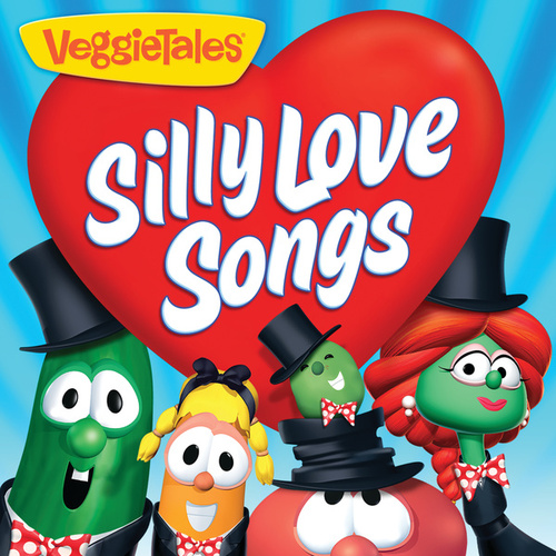 Silly Love Songs by VeggieTales