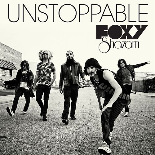Unstoppable by Foxy Shazam