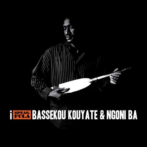 Play & Download I Speak Fula by Bassekou Kouyate & Ngoni Ba | Napster