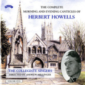 Herbert Howells: Complete Morning & Evening Services - Volume 5 by The Collegiate Singers