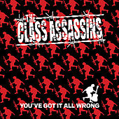 You've Got It All Wrong by The Class Assassins