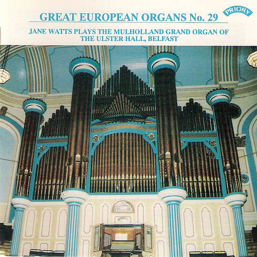 Play & Download Great European Organs No. 29: The Ulster Hall, Belfast by Jane Watts | Napster