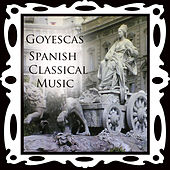 Play & Download Spanish Classical Music Goyescas by Various Artists | Napster