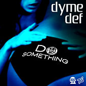 Play & Download Do Something - Single by Dyme Def | Napster