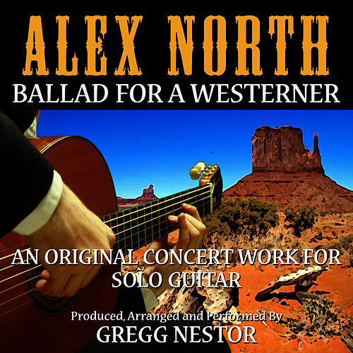 Play & Download Ballad For A Westerner (feat. Gregg Nestor) by Alex North | Napster