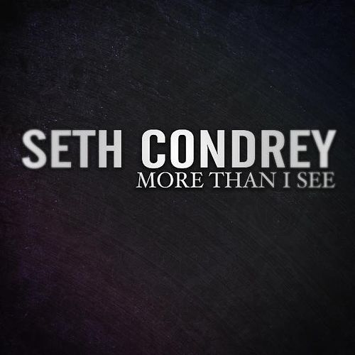 More Than I See by Seth Condrey