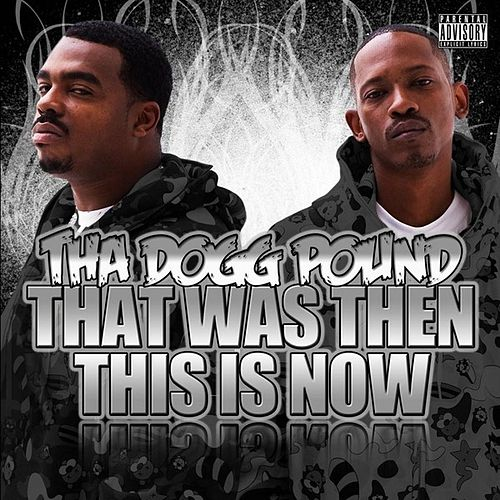 That Was Then This Is Now by Tha Dogg Pound
