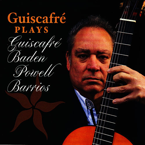 Guiscafre Plays Guiscafre, Baden Powell, Barrios by Jaime Guiscafre