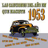 Las Canciones Del Año En Que Naciste 1953 by Various Artists