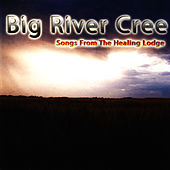 Songs From The Healing Lodge by Big River Cree