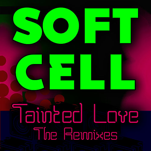 Tainted Love - The Remixes von Soft Cell