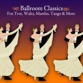 Ballroom Classics - Fox Trot, Waltz, Mambo, Tango & More by Various Artists