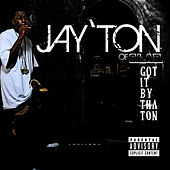 Got It By The Ton by Jay'ton
