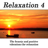 Relaxation 4 - The Beauty And Positive Vibrations For Relaxation by Hits Unlimited