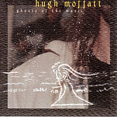Play & Download Ghosts Of The Music by Hugh Moffatt | Napster