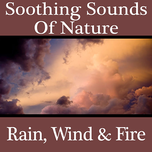 Soothing Sounds Of Nature - Rain, Wind & Fire by Sonopedia