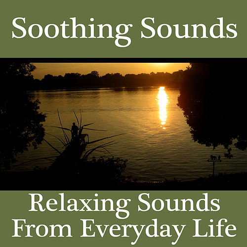 Soothing Sounds - Relaxing Sounds From Everyday Life by Sonopedia