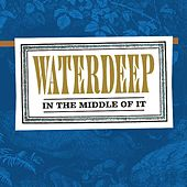 Play & Download In The Middle Of It by Waterdeep | Napster