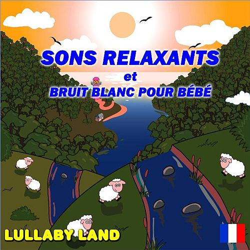 Play & Download Sons Relaxants Et Bruit Blanc Pour Bébé by Lullaby Land | Napster