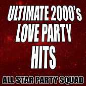 Ultimate 2000's Love Party Hits by All Star Party Squad
