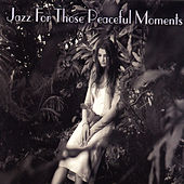 Jazz For Those Peaceful Moments by Various Artists