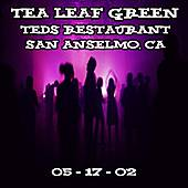 Play & Download 05-17-02 - Ted's Restaurant - San Anselmo, CA by Tea Leaf Green | Napster
