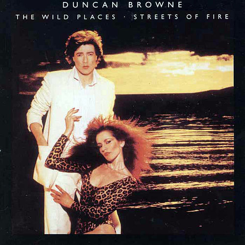 Play & Download The Wild Places + Streets Of Fire by Duncan Browne | Napster