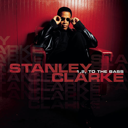 Play & Download 1, 2 To The Bass by Stanley Clarke | Napster