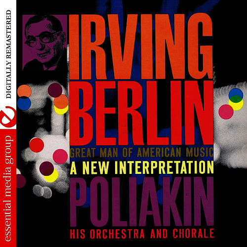 Play & Download Irving Berlin - Great Man Of American Music: A New Interpretation (Digitally Remastered) by The Poliakin Orchestra and Chorale | Napster