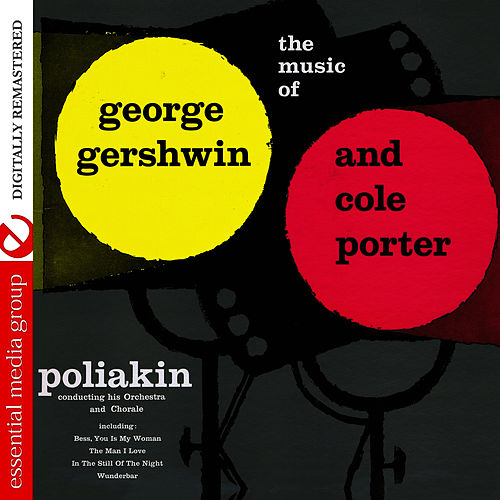 The Music Of George Gershwin And Cole Porter (Digitally Remastered) by The Poliakin Orchestra and Chorale