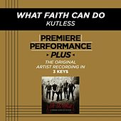 Play & Download What Faith Can Do (Premiere Performance Plus Track) by Kutless | Napster