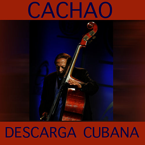 Play & Download Descarga Cubana- Cachao by Israel 'Cachao' Lopez | Napster