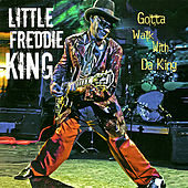 Play & Download Gotta Walk With da King by Little Freddie King | Napster