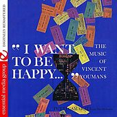 Play & Download I Want To Be Happy… The Music Of Vincent Youmans by Tutti Camarata | Napster