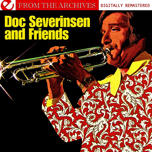 Doc Severinsen And Friends - From The Archives (Digitally Remastered) by Doc Severinsen