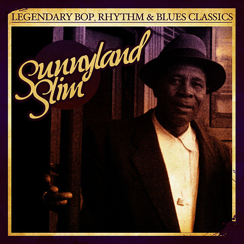 Legendary Bop, Rhythm & Blues Classics: Sunnyland Slim (Digitally Remastered) by Sunnyland Slim