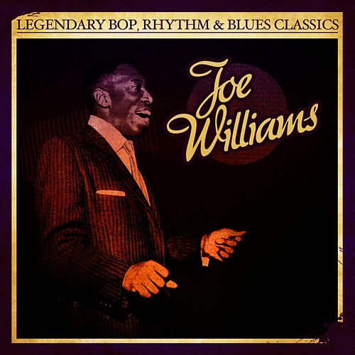 Legendary Bop, Rhythm & Blues Classics: Joe Williams (Digitally Remastered) by Joe Williams