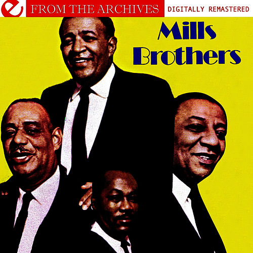 Mills Brothers - From The Archives (Digitally Remastered) by The Mills Brothers