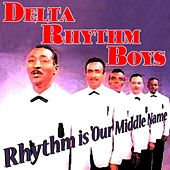 Play & Download Rhythm Is Our Middle Name by Delta Rhythm Boys | Napster