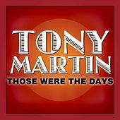 Those Were The Days by Tony Martin