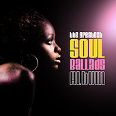 Play & Download The Greatest Soul Ballads Album by Various Artists | Napster
