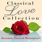 Classical Love Collection - Romantic Classical Masterpieces by Various Artists