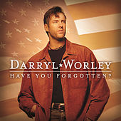 Play & Download Have You Forgotten? by Darryl Worley | Napster